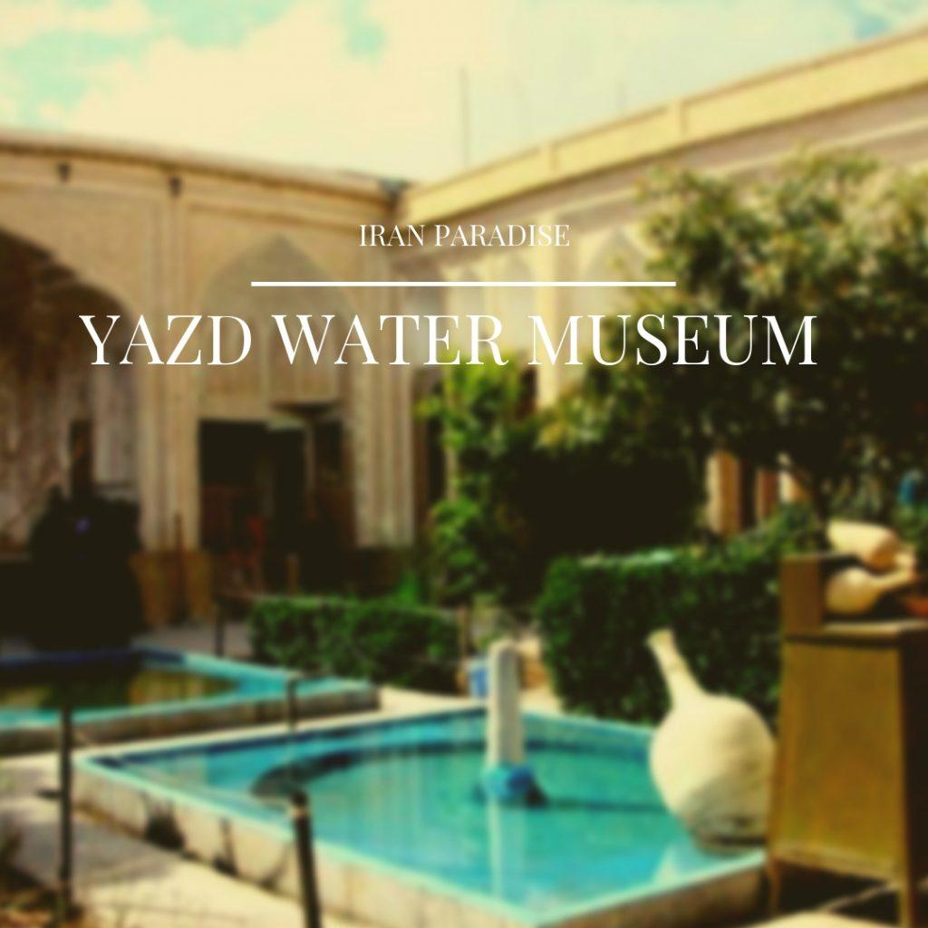 Yazd Water Museum