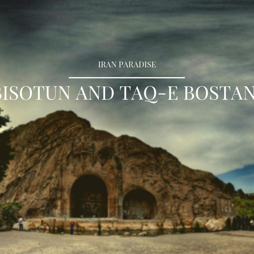 Bisotun and Taq-e Bostan